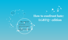 How to confront hate: LGBTQ+ edition