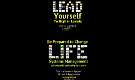 Lead Yourself and Be Prepared to Change...using a Personal Leadership System.