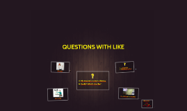 QUESTIONS WITH LIKE (B04)