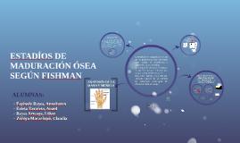 ESTADÍOS DE MADURACIÓN ÓSEA SEGÚN FISHMAN
