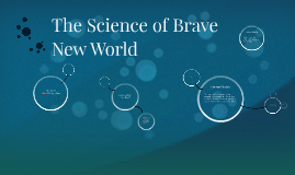 Copy of The Science of Brave New World