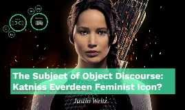The Subject of Object Discourse: Katniss Everdeen Feminist I