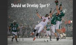 Should we Develop Sport?