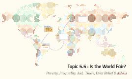 Topic 5.5 : Is the World Fair?