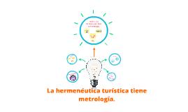 La hermenéutica turística tiene metrología.
