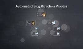 Automated Slug Rejection Process
