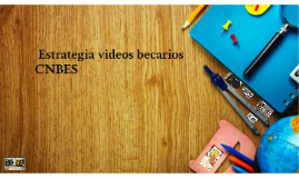 Estrategia videos becarios CNBES
