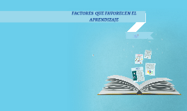 Copy of FACTORES  QUE FAVORECEN EL APRENDIZAJE