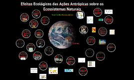 Copy of Efeitos ecológicos das ações antrópicas sobre os ecossistemas naturais