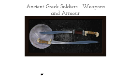 Ancient Greek Soldiers - Weapons and Armour