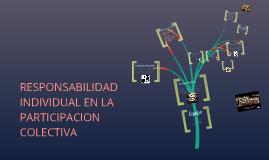 Copy of RESPONSABILIDAD INDIVIDUAL EN LA PARTICIPACION COLECTIVA .
