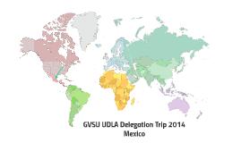 GVSU UDLA Delegation Trip 2014