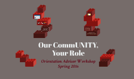 Our CommUNITY, Your Role: Orientation Advisor Workshop (Spring 2016)