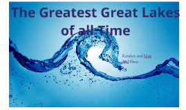 The Greatest Great Lakes of all Time