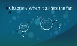 Chapter 7:When it all hit the fan!