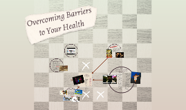 Overcoming Barriers to Your Health