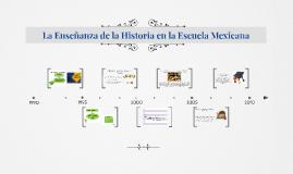 Copy of La Enseñanza de la Historia en la Escuela Mexicana
