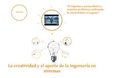 Copy of La creatividad y el aporte de la Ingenieria en sistemas