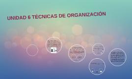 Copy of UNIDAD 6 TECNICAS DE ORGANIZACIÓN