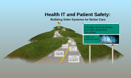 Copy of Health IT and Patient Safety: Building Safer Systems for Bet