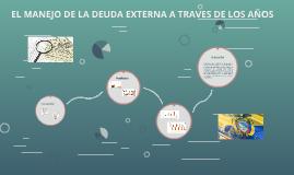 EL MANEJO DE LA DEUDA EXTERNA A TRAVES DE LOS AÑOS