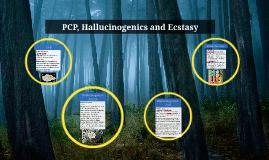 PCP Hallucinogenics and Ecstasy