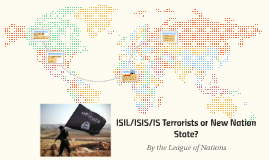 ISIL/ISIS/IS Terrorists or New Nation State?