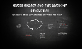 Crude Comedy and the raunchy revolution