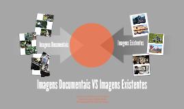Imagens Documentais VS Imagens Existentes