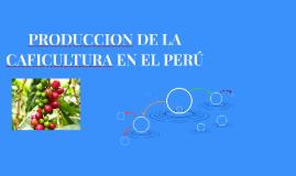 PRODUCCION DE LA CAFICULTURA EN EL PERÚ