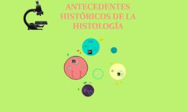 Copy of ANTECEDENTES HISTORICOS DE LA HISTOLOGIA