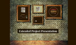 Copy of Extended Project Presentation