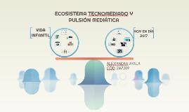 ECOSISTEMA TECNOMEDIADO Y PULSIÓN MEDIÁTICA