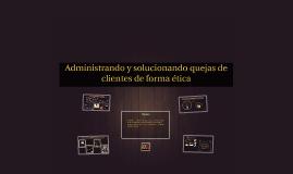 Copy of Administrando y solucionando quejas de clientes de forma éti