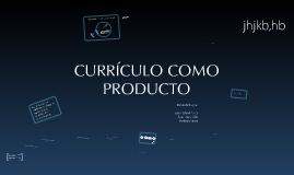 Curriculo como producto