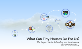 What Can Tiny Houses Do For Us?