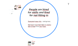 People are hired for skills and fired for not fitting in