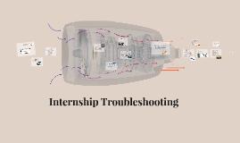 Copy of Internship Troubleshooting