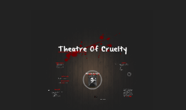 Copy of Theatre Of Cruelty