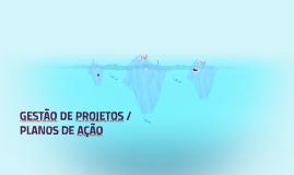 GESTÃO DE PROJETOS / PLANOS DE AÇÃO
