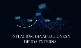 INFLACIÓN, DEVALUACIONES Y DEUDA EXTERNA