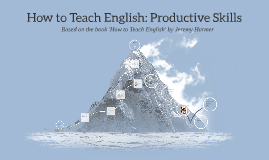How to Teach English: Productive Skills
