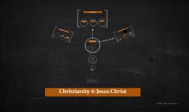 Christianity 4: Jesus Christ