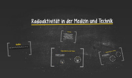 Radioaktivität in der Medizin und Technik