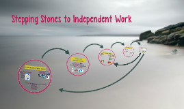Stepping Stones to Independent Work