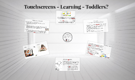 Copy of Touchscreens & Learning & Toddlers?
