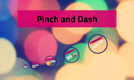 Pinch and Dash