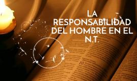 LA RESPONSABILIDAD DEL HOMBRE EN EL N.T.