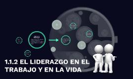 Copy of 1.1.2 EL LIDERAZGO EN EL TRABAJO Y EN LA VIDA