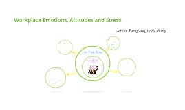 Workplace Emotions, Attitudes and Stress